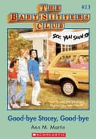 The Baby-Sitters Club #13: Good-Bye Stacey, Good-Bye ebook by Ann M. Martin