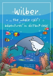Wilber the whale calf's adventures in distant seas ebook by Lőrincz Judit Lívia