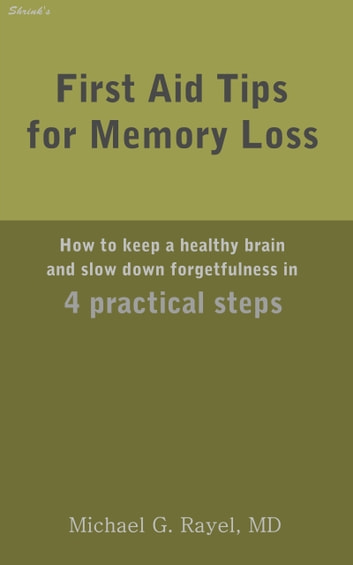 First Aid Tips for Memory Loss: How to keep a healthy brain and slow down forgetfulness in 4 practical steps eBook by Michael Rayel