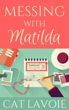 Messing with Matilda ebook by Cat Lavoie