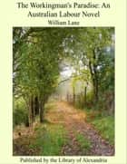 The Workingman's Paradise An Australian Labour Novel ebook by William Lane