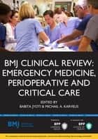BMJ Clinical Review: Emergency Medicine, Perioperative and Critical Care ebook by Doctor Babita Jyoti, Doctor Michail Karvelis