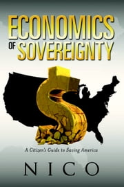 The Economics of Sovereignty - A Citizen's Guide to Saving America ebook by Nico