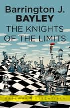 The Knights of the Limits ebook by Barrington J. Bayley