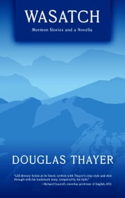 Wasatch: Mormon Stories and a Novella ebook by Douglas Thayer