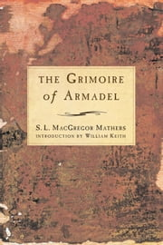 The Grimoire of Armadel ebook by Mathers, S.L. Macgregor; Keith, William