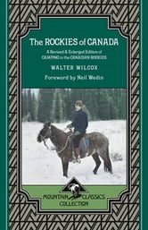 The Rockies of Canada - A Revised & Enlarged Edition of Camping in the Canadian Rockies ebook by Walter Wilcox
