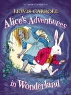 Alice's Adventures in Wonderland - Faber Children's Classics ebook by Lewis Carroll