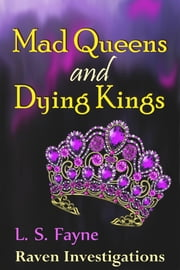 Mad Queens and Dying Kings ebook by L. S. Fayne