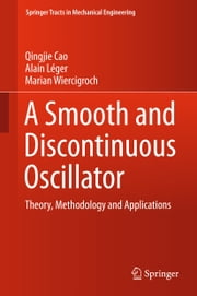 A Smooth and Discontinuous Oscillator - Theory, Methodology and Applications ebook by Qingjie Cao,Alain Léger,Marian Wiercigroch