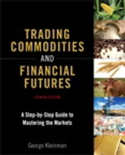 Trading Commodities and Financial Futures - A Step-by-Step Guide to Mastering the Markets ebook by George Kleinman