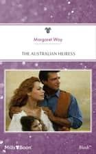The Australian Heiress ebook by Margaret Way