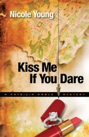 Kiss Me If You Dare (Patricia Amble Mystery Book #3) ebook by Nicole Young