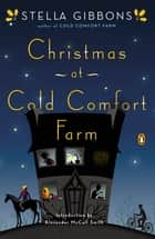 Christmas at Cold Comfort Farm ebook by Stella Gibbons, Alexander McCall Smith