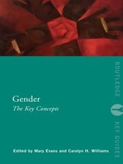 Gender: The Key Concepts ebook by Mary Evans,Carolyn Williams