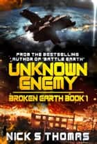 Unknown Enemy: Broken Earth Book 1 ebook by