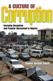 A Culture of Corruption: Everyday Deception and Popular Discontent in Nigeria ebook by Smith, Daniel Jordan