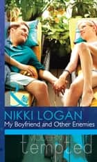 My Boyfriend and Other Enemies (Mills & Boon Modern Tempted) ebook by Nikki Logan