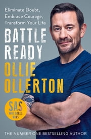 Battle Ready - Eliminate Doubt, Embrace Courage, Transform Your Life ebook by Ollie Ollerton, Ollie Ollerton