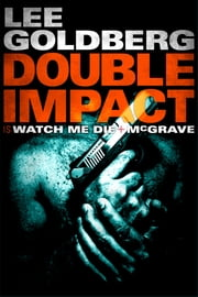 Double Impact - Watch Me Die and McGrave ebook by Lee Goldberg
