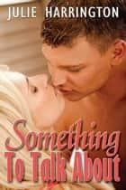 Something to Talk About ebook by Julie  Harrington