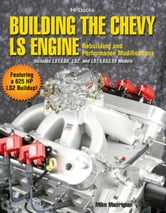 Building the Chevy LS Engine HP1559 - Rebuilding and Performance Modifications ebook by Mike Mavrigian