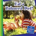 Eat a Balanced Diet! eBook by Katie Marsico