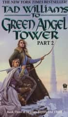 To Green Angel Tower: Part II ebook by Tad Williams