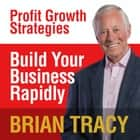 Build Your Business Rapidly - Profit Growth Strategies audiobook by Brian Tracy