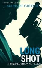 Long Shot - Brewed Moon, #2.5 ebook by J. Margot Critch