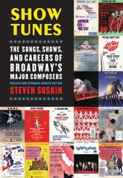Show Tunes: The Songs, Shows, and Careers of Broadway's Major Composers ebook by Steven Suskin