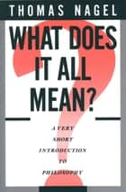 What Does It All Mean? : A Very Short Introduction to Philosophy - A Very Short Introduction to Philosophy ebook by Thomas Nagel
