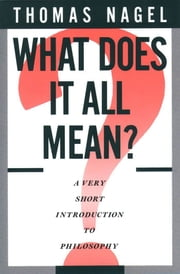 What Does It All Mean? : A Very Short Introduction to Philosophy ebook by Thomas Nagel