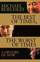 The Best of Times, The Worst of Times - A History of Now ebook by Michael Burleigh