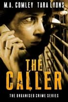 The Caller ebook by M A Comley, Tara Lyons