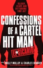 El Sicario - Confessions of a Cartel Hit Man ebook by Molly Molloy, Charles Bowden