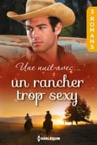 Une nuit avec... un rancher trop sexy eBook par Cindy Kirk, Margaret Way, Donna Alward