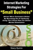 Internet Marketing Strategies Small Business ebook by Stacy Quinn