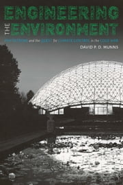 Engineering the Environment - Phytotrons and the Quest for Climate Control in the Cold War ebook by David P. D. Munns