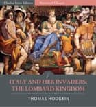 Italy and Her Invaders: The Lombard Kingdom ebook by Thomas Hodgkin