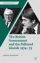 The British Government and the Falkland Islands, 1974-79 ebook by A. Donaghy