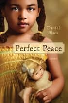 Perfect Peace - A Novel ebook by Daniel Black