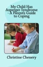 My Child Has Asperger Syndrome - A Parent's Guide to Coping ebook by Christine Chenery
