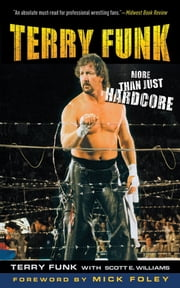Terry Funk - More Than Just Hardcore ebook by Terry Funk,Scott E. Williams,Mick Foley