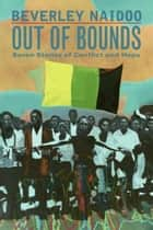 Out of Bounds - Seven Stories of Conflict and Hope ebook by Beverley Naidoo