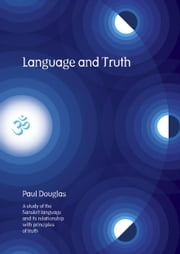 Language and Truth: A Study of the Sanskrit Language and Its Relationship with Principles of Truth ebook by Douglas, Paul