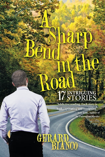 A Sharp Bend in the Road - 17 Intriguing Stories ebook by Gerard Bianco