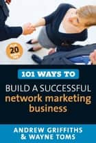 101 Ways to Build a Successful Network Marketing Business eBook by Andrew Griffiths, Wayne Toms