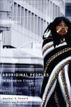 Aboriginal Peoples in Canadian Cities - Transformations and Continuities ebook by Heather A. Howard, Craig Proulx