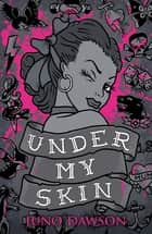 Under My Skin ebook by Juno Dawson